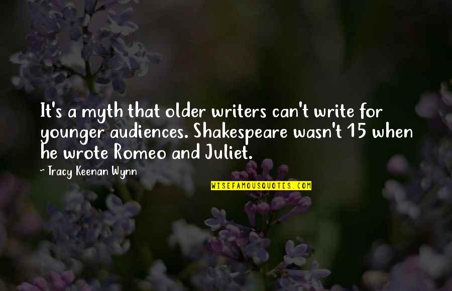 Of Romeo And Juliet Quotes By Tracy Keenan Wynn: It's a myth that older writers can't write