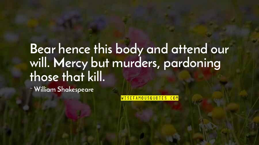 Of Romeo And Juliet Quotes By William Shakespeare: Bear hence this body and attend our will.
