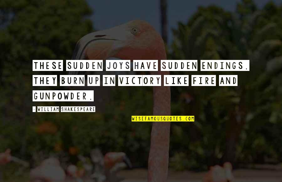 Of Romeo And Juliet Quotes By William Shakespeare: These sudden joys have sudden endings. They burn