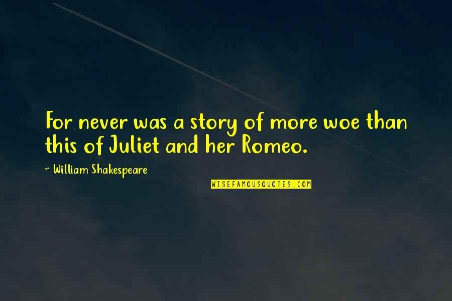 Of Romeo And Juliet Quotes By William Shakespeare: For never was a story of more woe