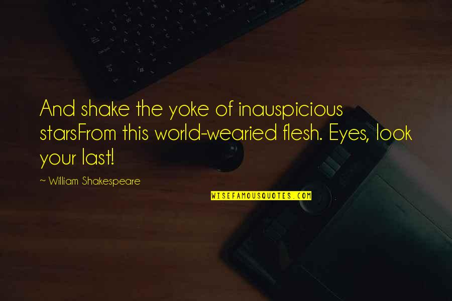 Of Romeo And Juliet Quotes By William Shakespeare: And shake the yoke of inauspicious starsFrom this