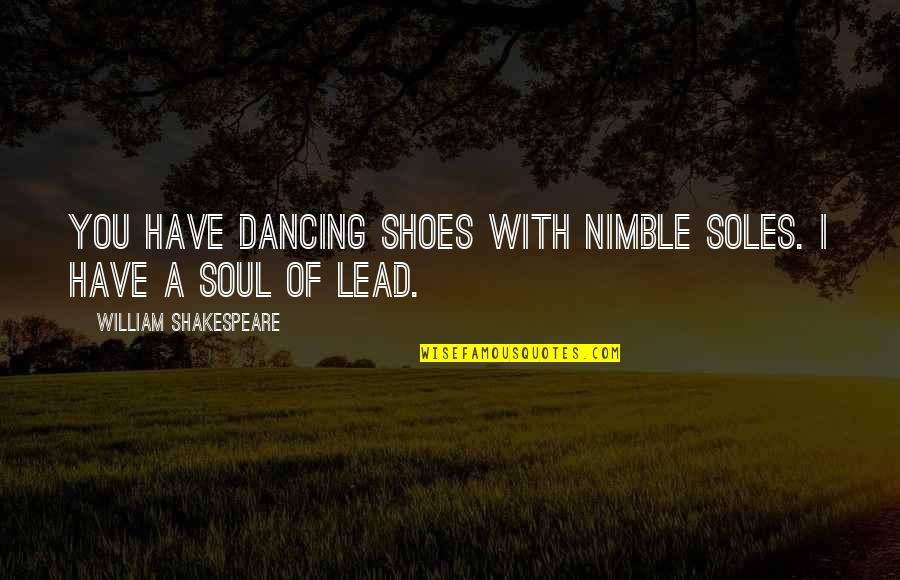 Of Romeo And Juliet Quotes By William Shakespeare: You have dancing shoes with nimble soles. I