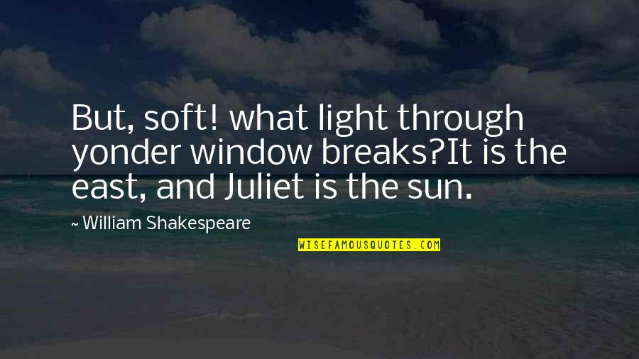 Of Romeo And Juliet Quotes By William Shakespeare: But, soft! what light through yonder window breaks?It
