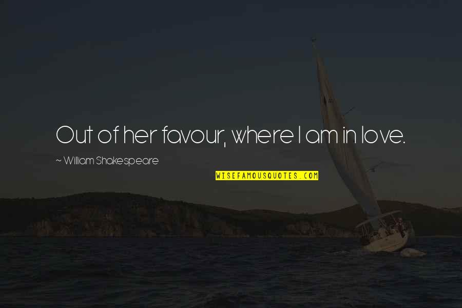 Of Romeo And Juliet Quotes By William Shakespeare: Out of her favour, where I am in