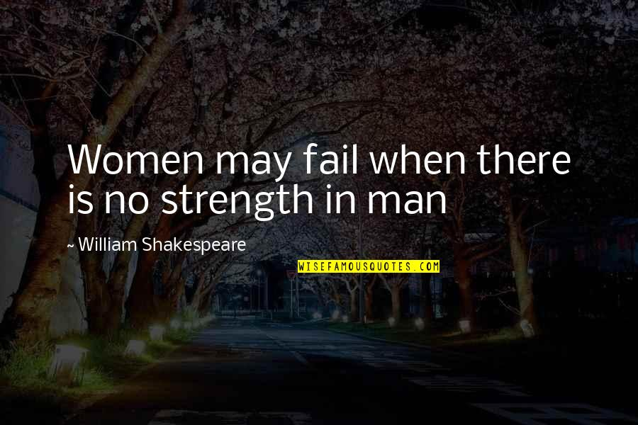 Of Romeo And Juliet Quotes By William Shakespeare: Women may fail when there is no strength