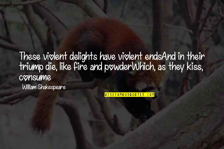 Of Romeo And Juliet Quotes By William Shakespeare: These violent delights have violent endsAnd in their