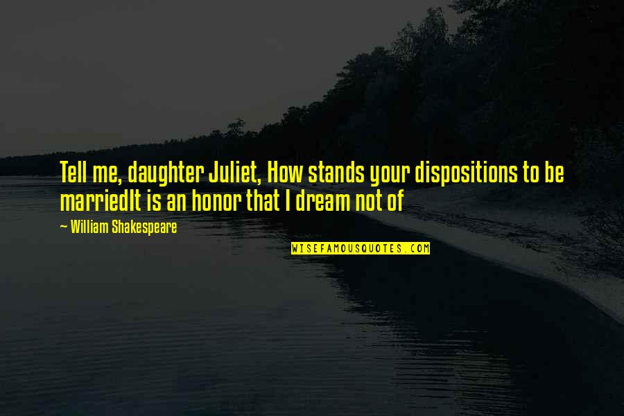 Of Romeo And Juliet Quotes By William Shakespeare: Tell me, daughter Juliet, How stands your dispositions
