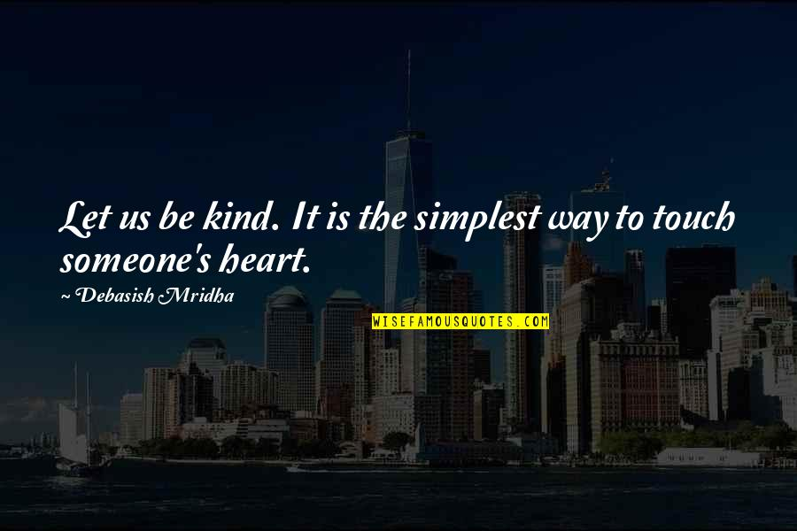 Ofbricks Quotes By Debasish Mridha: Let us be kind. It is the simplest