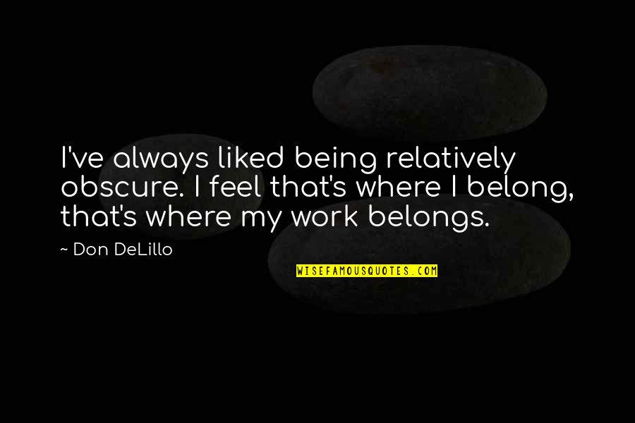 Ofbricks Quotes By Don DeLillo: I've always liked being relatively obscure. I feel