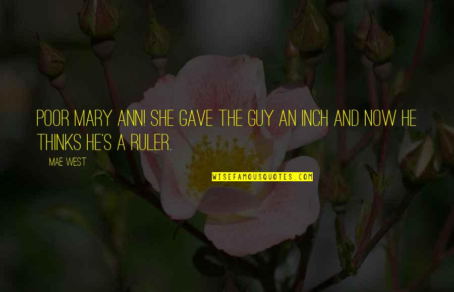 Ofbricks Quotes By Mae West: Poor Mary Ann! She gave the guy an
