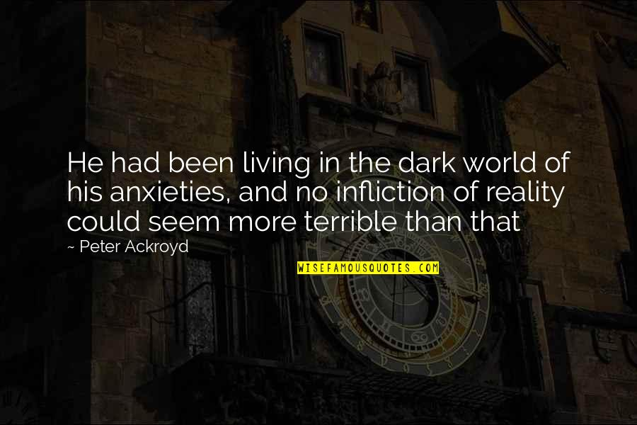 Ofbricks Quotes By Peter Ackroyd: He had been living in the dark world