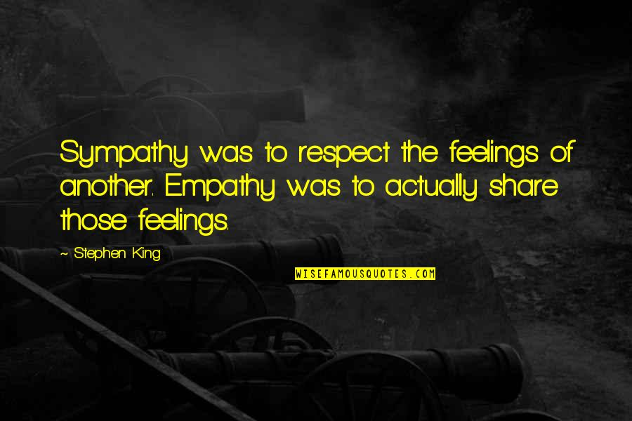 Ofbricks Quotes By Stephen King: Sympathy was to respect the feelings of another.