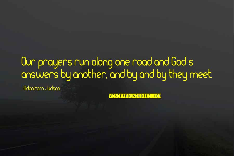 Off Road Running Quotes By Adoniram Judson: Our prayers run along one road and God's