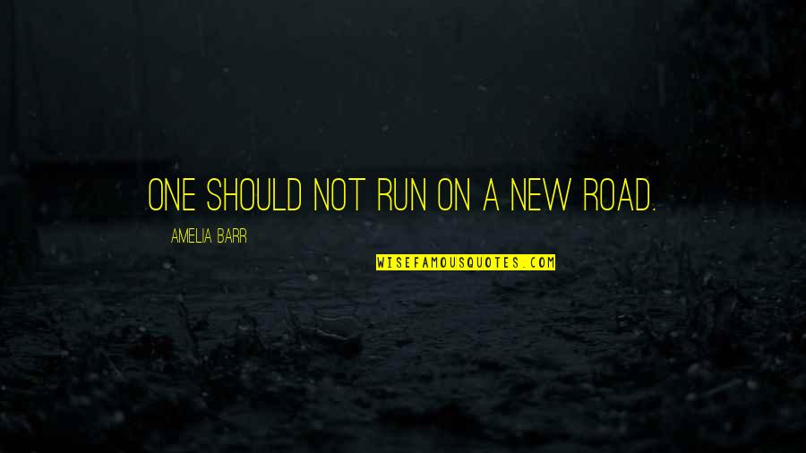 Off Road Running Quotes By Amelia Barr: One should not run on a new road.