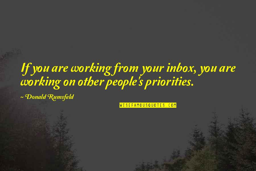 Off Road Running Quotes By Donald Rumsfeld: If you are working from your inbox, you