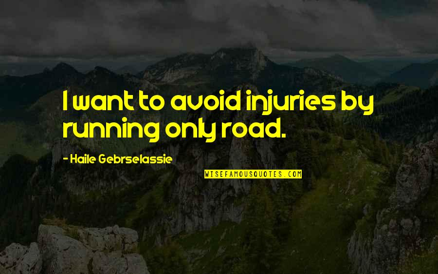 Off Road Running Quotes By Haile Gebrselassie: I want to avoid injuries by running only