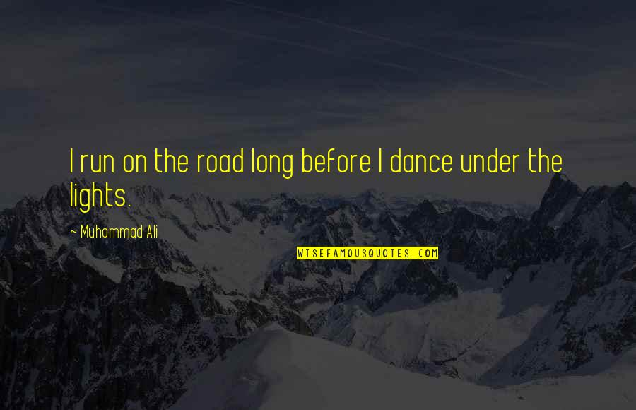 Off Road Running Quotes By Muhammad Ali: I run on the road long before I