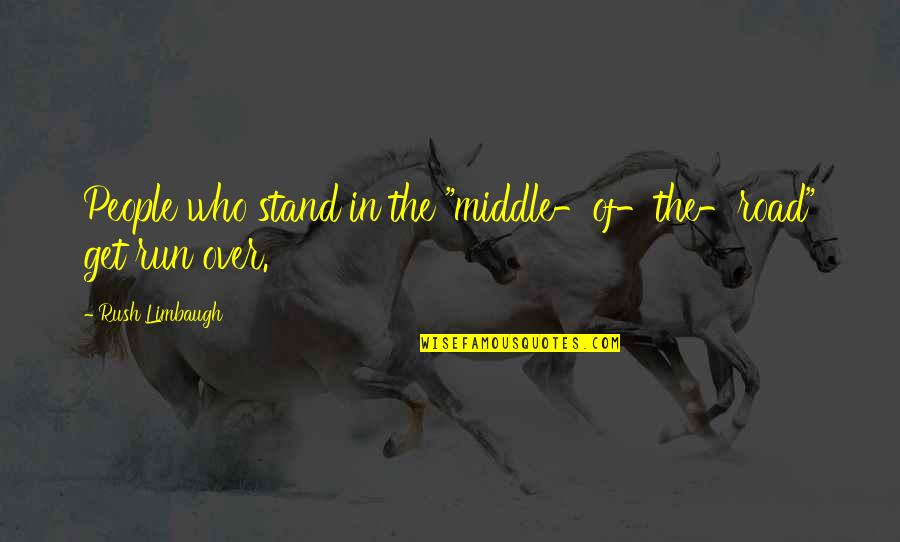 "Off Road Running Quotes By Rush Limbaugh: People who stand in the ""middle-of-the-road"" get run"