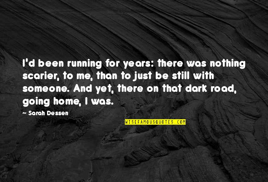 Off Road Running Quotes By Sarah Dessen: I'd been running for years: there was nothing