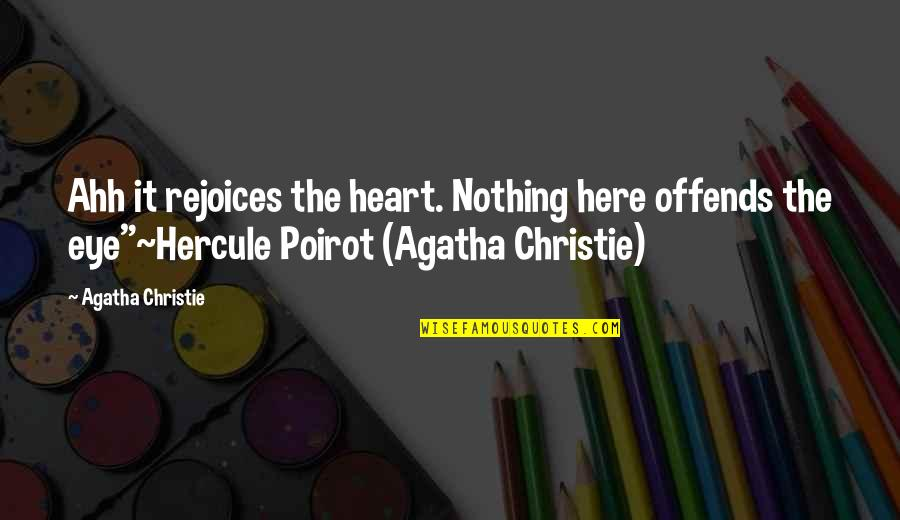 Offends Quotes By Agatha Christie: Ahh it rejoices the heart. Nothing here offends