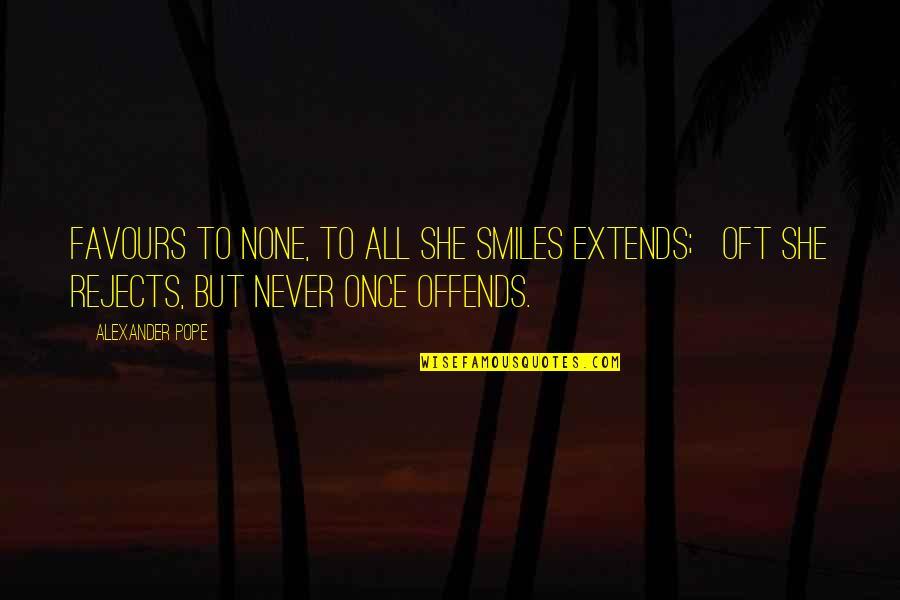 Offends Quotes By Alexander Pope: Favours to none, to all she smiles extends;