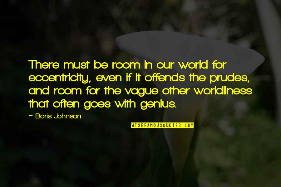 Offends Quotes By Boris Johnson: There must be room in our world for