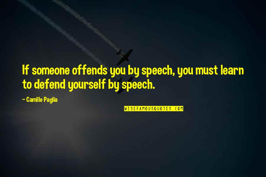 Offends Quotes By Camille Paglia: If someone offends you by speech, you must