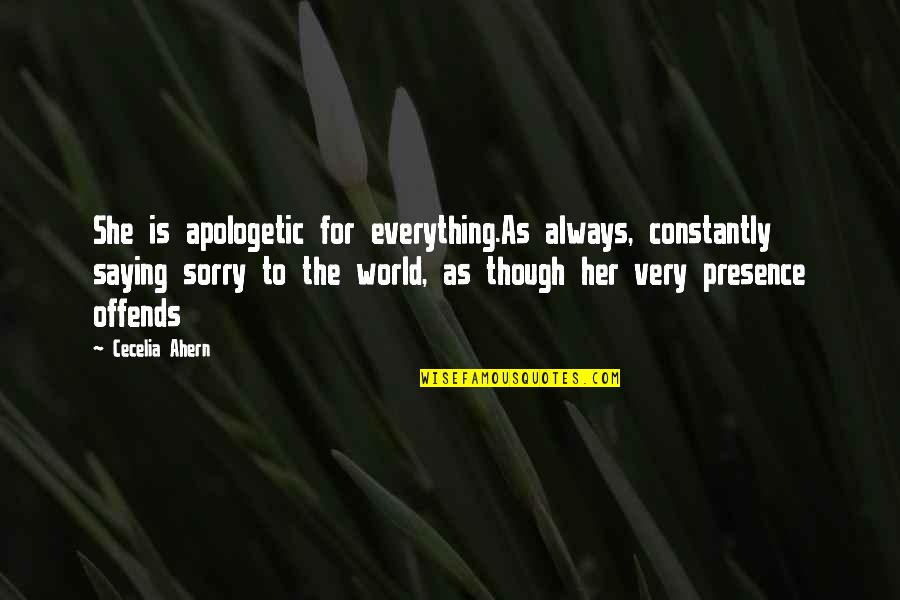 Offends Quotes By Cecelia Ahern: She is apologetic for everything.As always, constantly saying