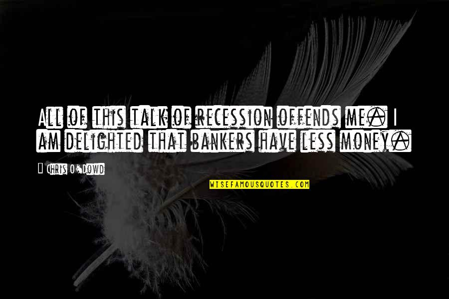 Offends Quotes By Chris O'Dowd: All of this talk of recession offends me.