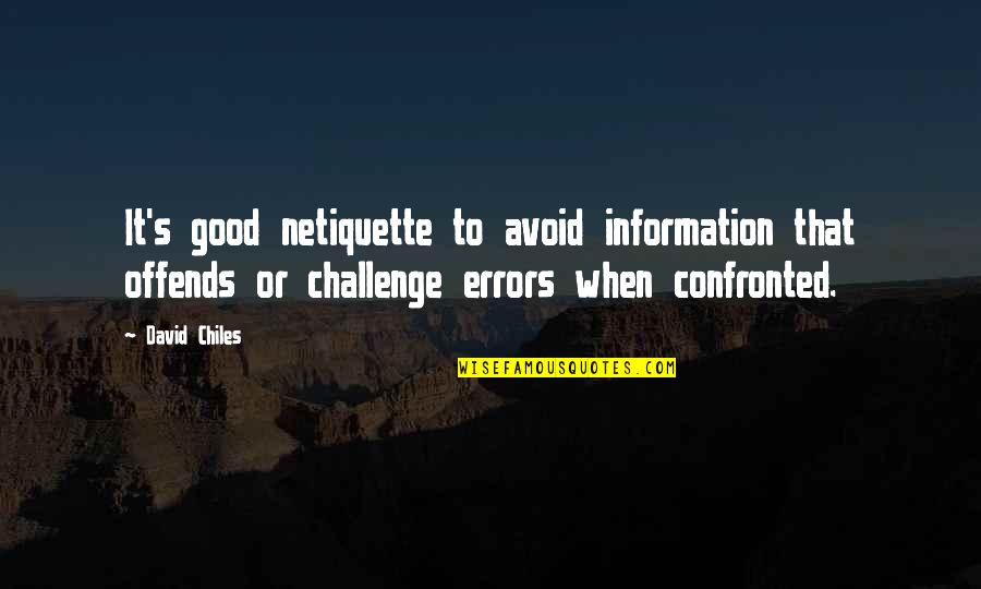 Offends Quotes By David Chiles: It's good netiquette to avoid information that offends