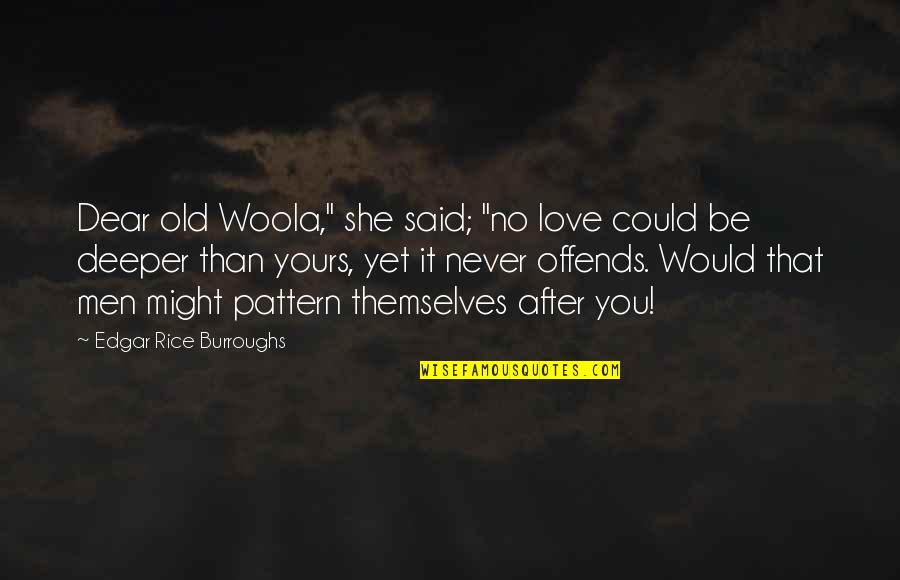 """Offends Quotes By Edgar Rice Burroughs: Dear old Woola,"""" she said; """"no love could"""