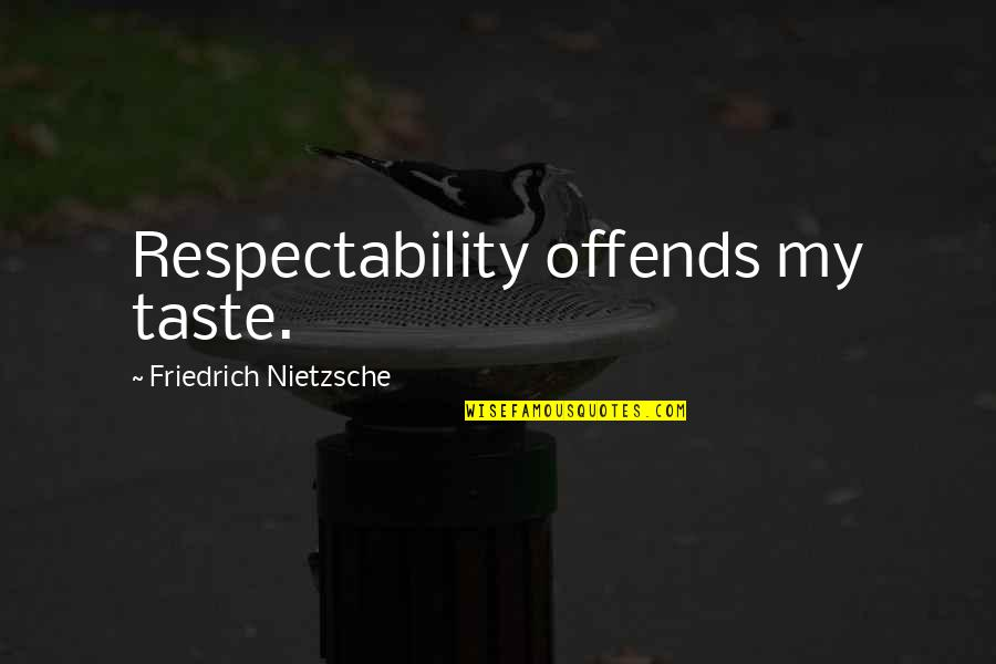 Offends Quotes By Friedrich Nietzsche: Respectability offends my taste.