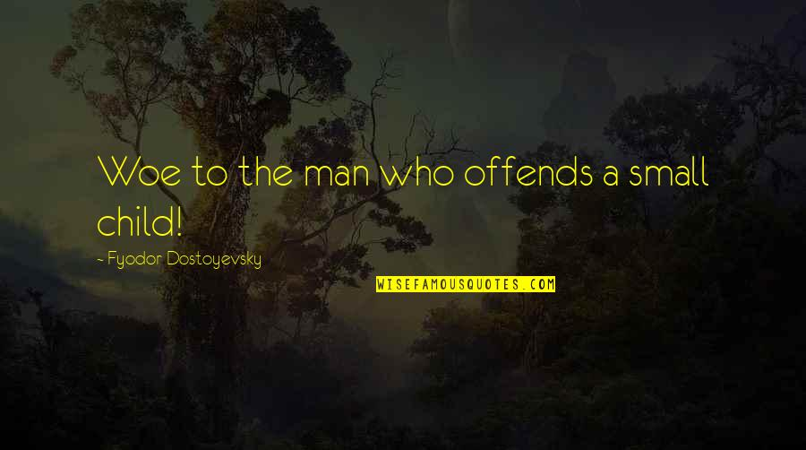 Offends Quotes By Fyodor Dostoyevsky: Woe to the man who offends a small