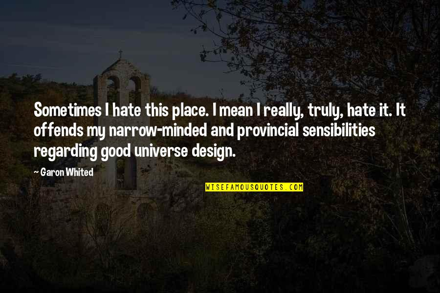 Offends Quotes By Garon Whited: Sometimes I hate this place. I mean I