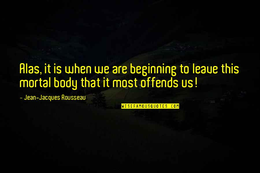 Offends Quotes By Jean-Jacques Rousseau: Alas, it is when we are beginning to