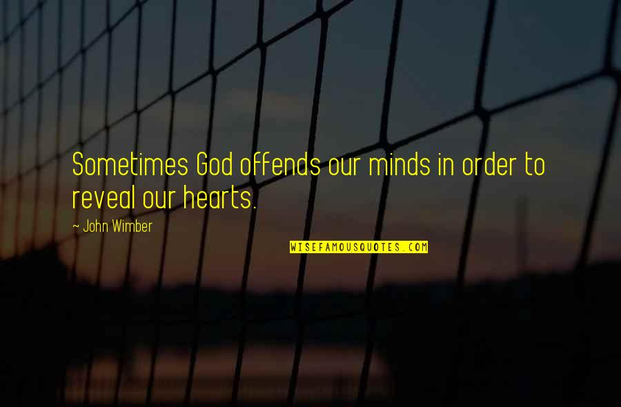 Offends Quotes By John Wimber: Sometimes God offends our minds in order to