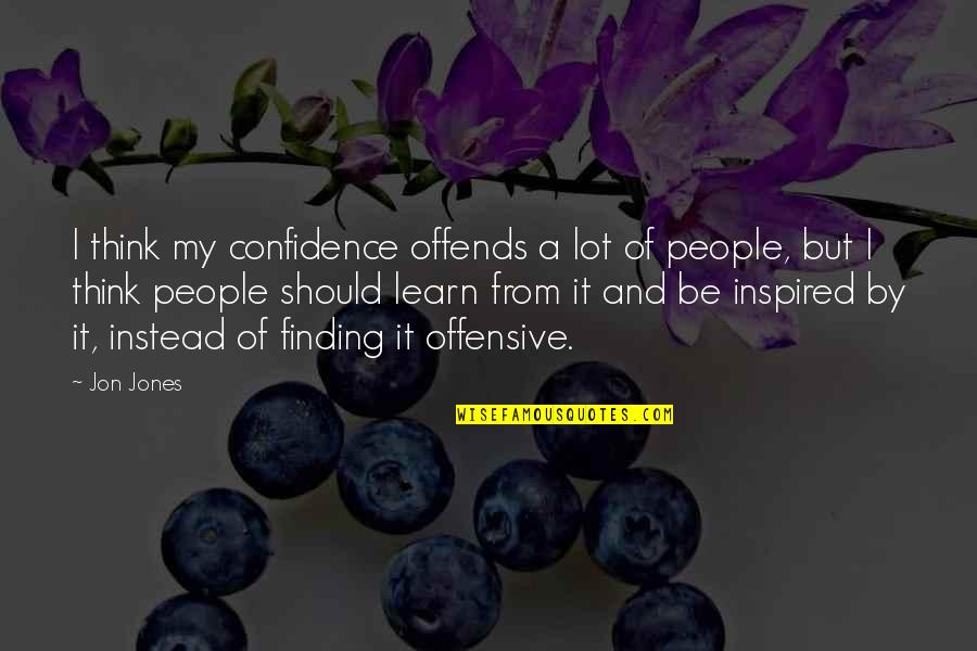Offends Quotes By Jon Jones: I think my confidence offends a lot of
