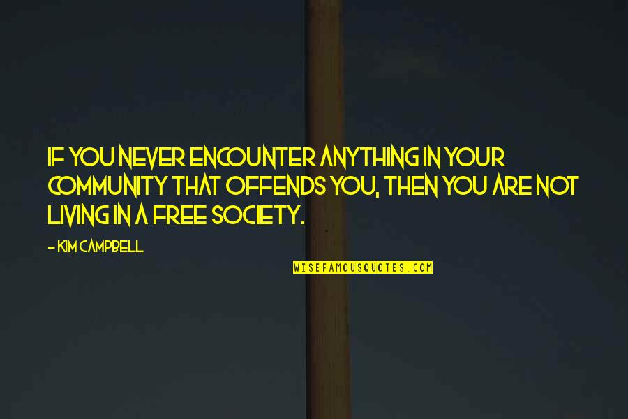 Offends Quotes By Kim Campbell: If you never encounter anything in your community
