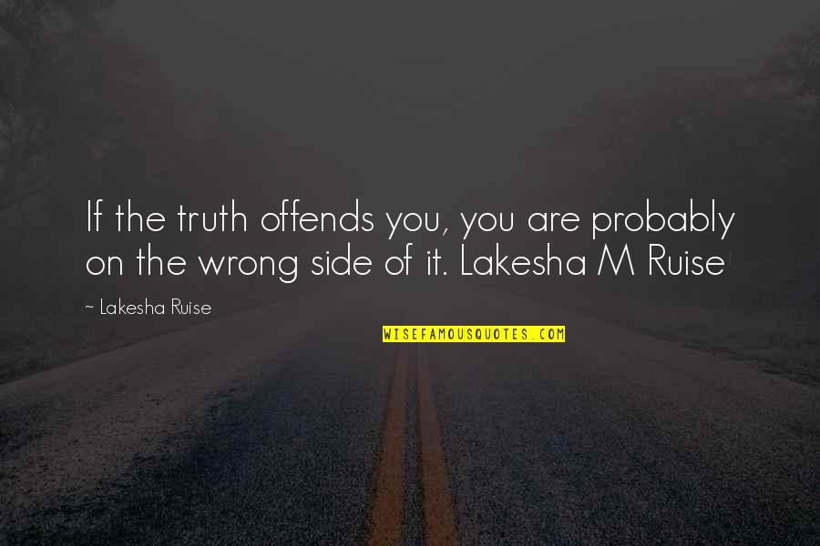 Offends Quotes By Lakesha Ruise: If the truth offends you, you are probably