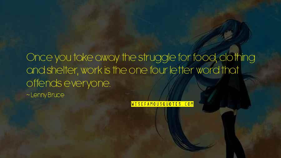 Offends Quotes By Lenny Bruce: Once you take away the struggle for food,