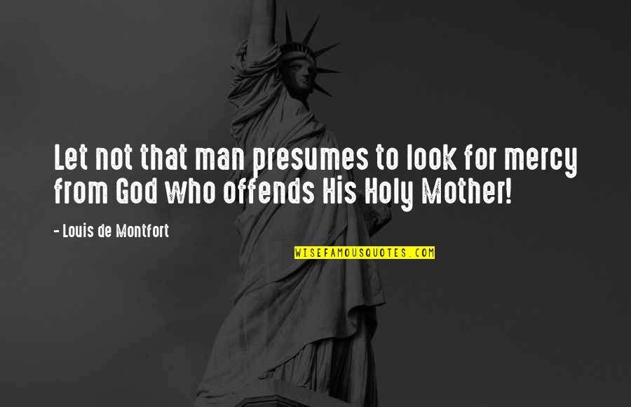 Offends Quotes By Louis De Montfort: Let not that man presumes to look for