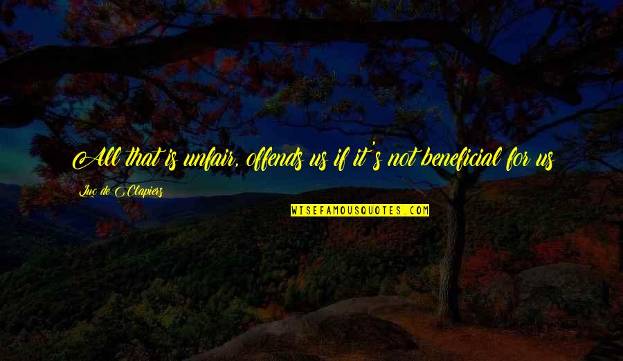 Offends Quotes By Luc De Clapiers: All that is unfair, offends us if it's