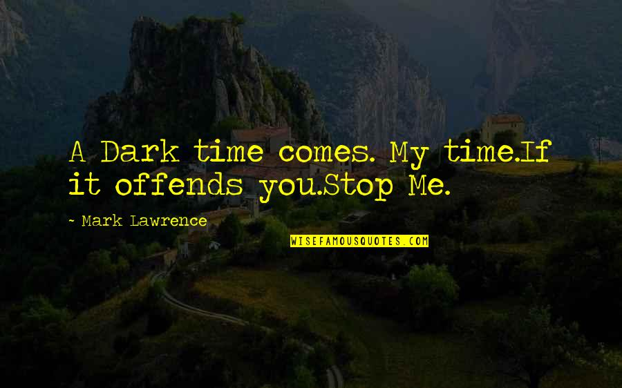 Offends Quotes By Mark Lawrence: A Dark time comes. My time.If it offends