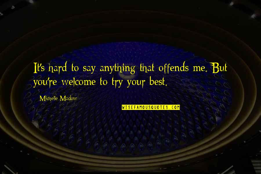 Offends Quotes By Michelle Madow: It's hard to say anything that offends me.