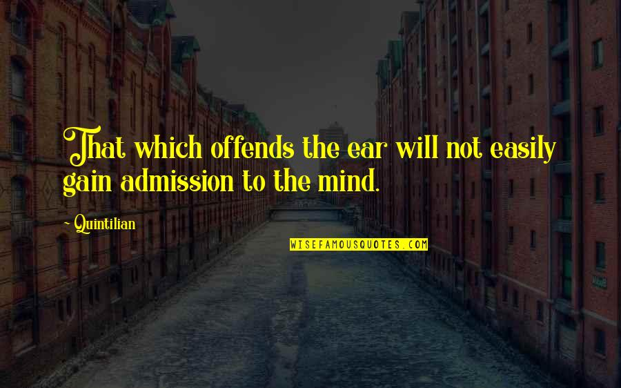 Offends Quotes By Quintilian: That which offends the ear will not easily