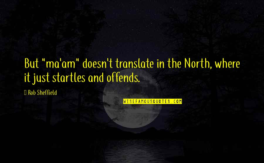 """Offends Quotes By Rob Sheffield: But """"ma'am"""" doesn't translate in the North, where"""