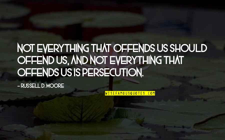 Offends Quotes By Russell D. Moore: Not everything that offends us should offend us,