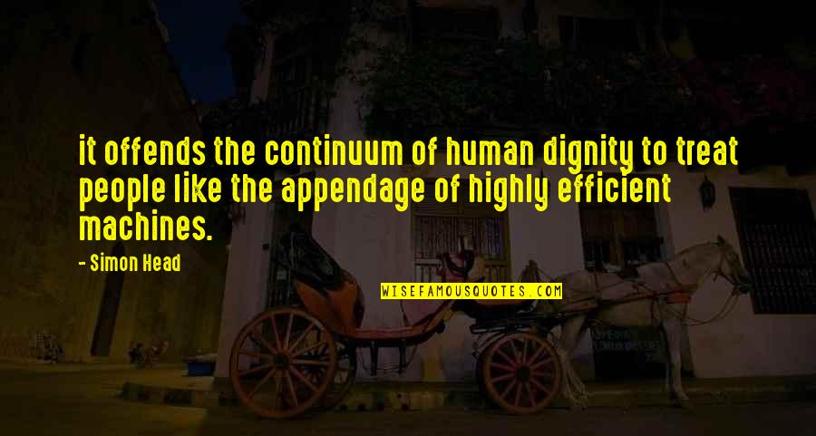 Offends Quotes By Simon Head: it offends the continuum of human dignity to
