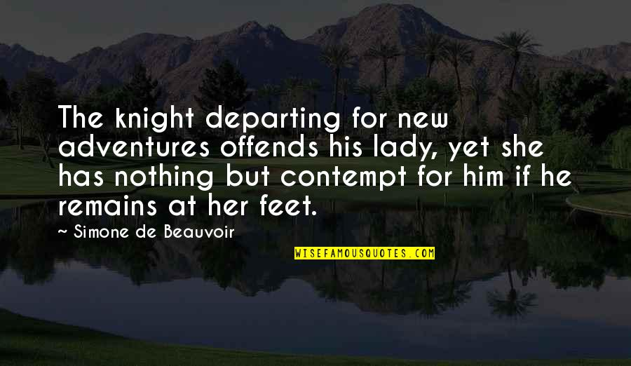 Offends Quotes By Simone De Beauvoir: The knight departing for new adventures offends his