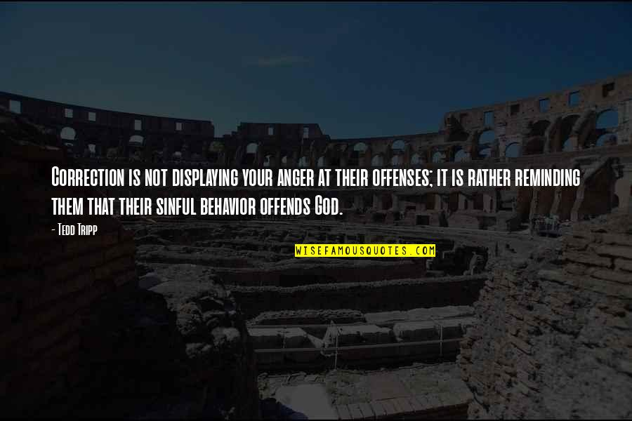 Offends Quotes By Tedd Tripp: Correction is not displaying your anger at their